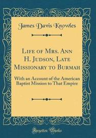 Life of Mrs. Ann H. Judson, Late Missionary to Burmah by James Davis Knowles image