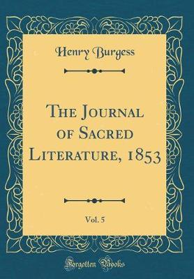 The Journal of Sacred Literature, 1853, Vol. 5 (Classic Reprint) by Henry Burgess