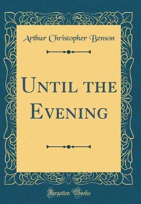 Until the Evening (Classic Reprint) by Arthur , Christopher Benson image