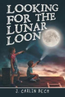 Looking for the Lunar Loon by J Carlin Bech