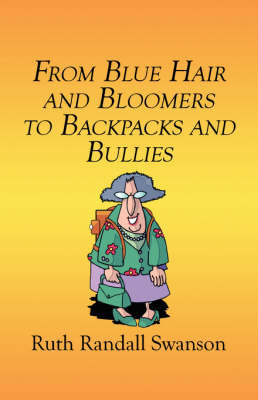 From Blue Hair and Bloomers to Backpacks and Bullies by Ruth Randall Swanson image