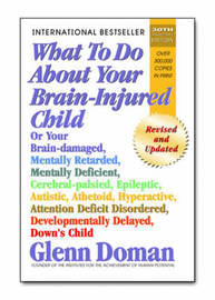 What to Do About Your Brain-Injured Child by Glenn J Doman