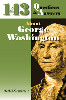 143 Questions & Answers About George Washington by Frank E Grizzard image