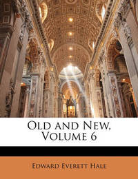 Old and New, Volume 6 by Edward Everett Hale