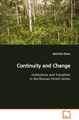 Continuity and Change Institutions and Transition in the Russian Forest Sector by Mats-Olov Olsson