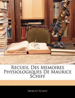 Recueil Des Memoires Physiologiques de Maurice Schiff by Moritz Schiff