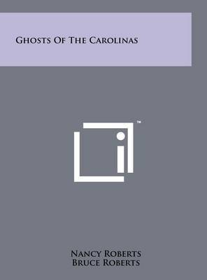 Ghosts of the Carolinas by Nancy Roberts