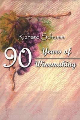 90 Years of Winemaking by Richard Schumm