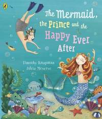 The Mermaid, the Prince and the Happy Ever After by Timothy Knapman image