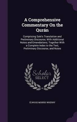 A Comprehensive Commentary on the Quran by Elwood Morris Wherry