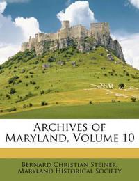 Archives of Maryland, Volume 10 by Bernard Christian Steiner