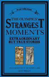 The Olympics' Strangest Moments by Geoff Tibballs