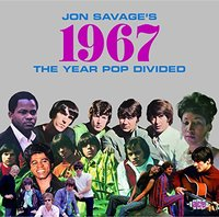 Jon Savage's 1967 The Year Pop Divided by Various Artists