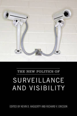 The New Politics of Surveillance and Visibility by Kevin Haggerty