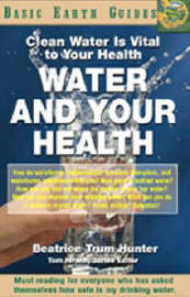 Water and Your Health by Beatrice Trum Hunter