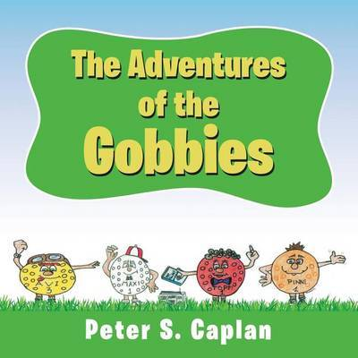 The Adventures of the Gobbies by Peter S Caplan