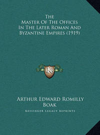 The Master of the Offices in the Later Roman and Byzantine Empires (1919) by Arthur Edward Romilly Boak