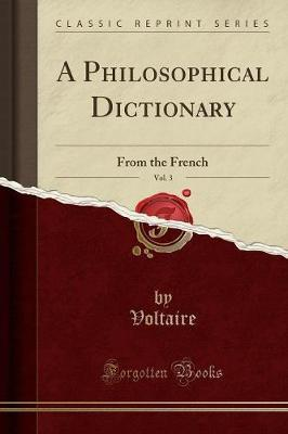 A Philosophical Dictionary, Vol. 3 by Voltaire