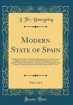 Modern State of Spain, Vol. 4 of 4 by J Fr Bourgoing