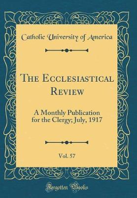 The Ecclesiastical Review, Vol. 57 by Catholic University of America