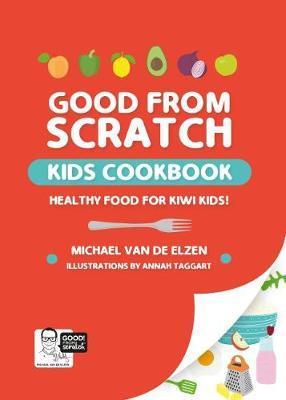 Good From Scratch Kids by Michael Van De Elzen