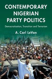 Contemporary Nigerian Politics by A. Carl LeVan