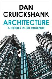 A History of Architecture in 100 Buildings by Dan Cruickshank