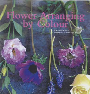Flower Arranging by Colour: A Step-by-Step Guide to Creating Stunning Displays by Dana Markos image