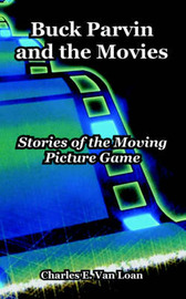 Buck Parvin and the Movies: Stories of the Moving Picture Game by Charles E. Van Loan image