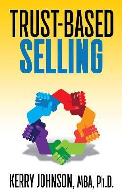 Trust-Based Selling by Kerry Johnson