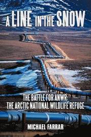 A Line in the Snow: The Battle for Anwr: The Arctic National Wildlife Refuge by Farrar Michael Farrar