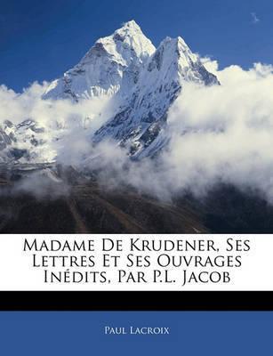 Madame de Krudener, Ses Lettres Et Ses Ouvrages Indits, Par P.L. Jacob by Paul LaCroix image