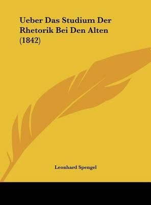 Ueber Das Studium Der Rhetorik Bei Den Alten (1842) by Leonhard Spengel image