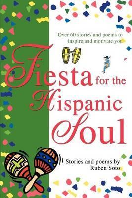 Fiesta for the Hispanic Soul by Ruben Soto