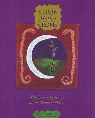 Virgin Mother Crone: Myths and Mysteries of the Triple Goddess by Donna Wilshire image