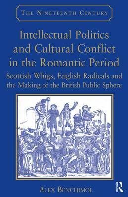 Intellectual Politics and Cultural Conflict in the Romantic Period by Alex Benchimol