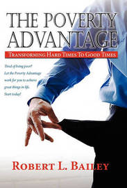 The Poverty Advantage, Transforming Hard Times to Good Times by Robert L Bailey image
