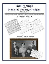Family Maps of Manistee County, Michigan by Gregory a Boyd J D