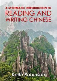A Systematic Introduction to Reading and Writing Chinese. by Keith Robinson