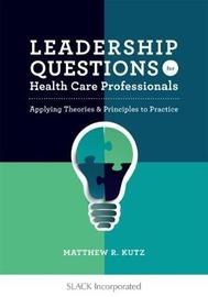 Leadership Questions for Health Care Professionals by Matthew Kutz