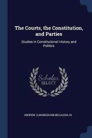 The Courts, the Constitution, and Parties by Andrew Cunningham McLaughlin