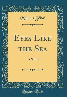 Eyes Like the Sea by Maurus Jokai