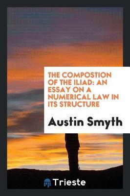 The Compostion of the Iliad by Austin Smyth