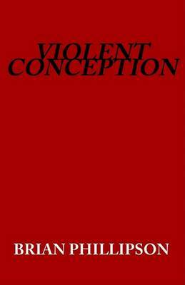 Violent Conception by Brian Phillipson image