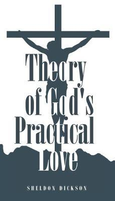 Theory of God's Practical Love by Sheldon Dickson