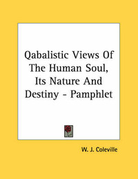 Qabalistic Views of the Human Soul, Its Nature and Destiny - Pamphlet by W. J. Coleville