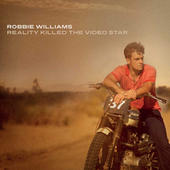 Reality Killed the Video Star by Robbie Williams