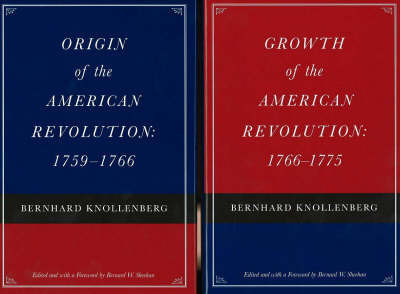 Origin of the American Revolution / Growth of the American Revolution by Bernhard Knollenberg