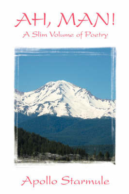 AH, MAN! A Slim Volume of Poetry by Apollo Starmule