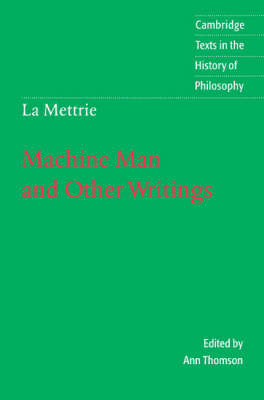 La Mettrie: Machine Man and Other Writings by Julien Offray de La Mettrie